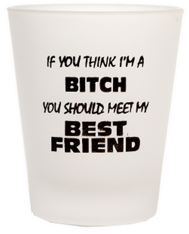 IF YOU THINK I'M A BITCH SHOT GLASS 12PC * UOM: * Minimum Order:
